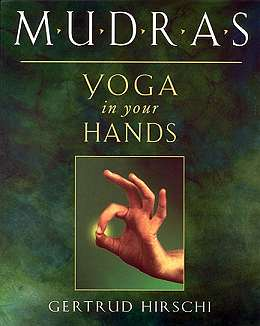 Mudras: Yoga in Your Hands by Gertrude Hirschi