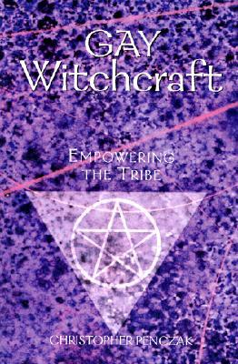 Gay Witchcraft: Empowering the Tribe by Christopher Penczak